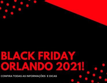 Black Friday 2021 em Orlando - Confira todas as Novidades